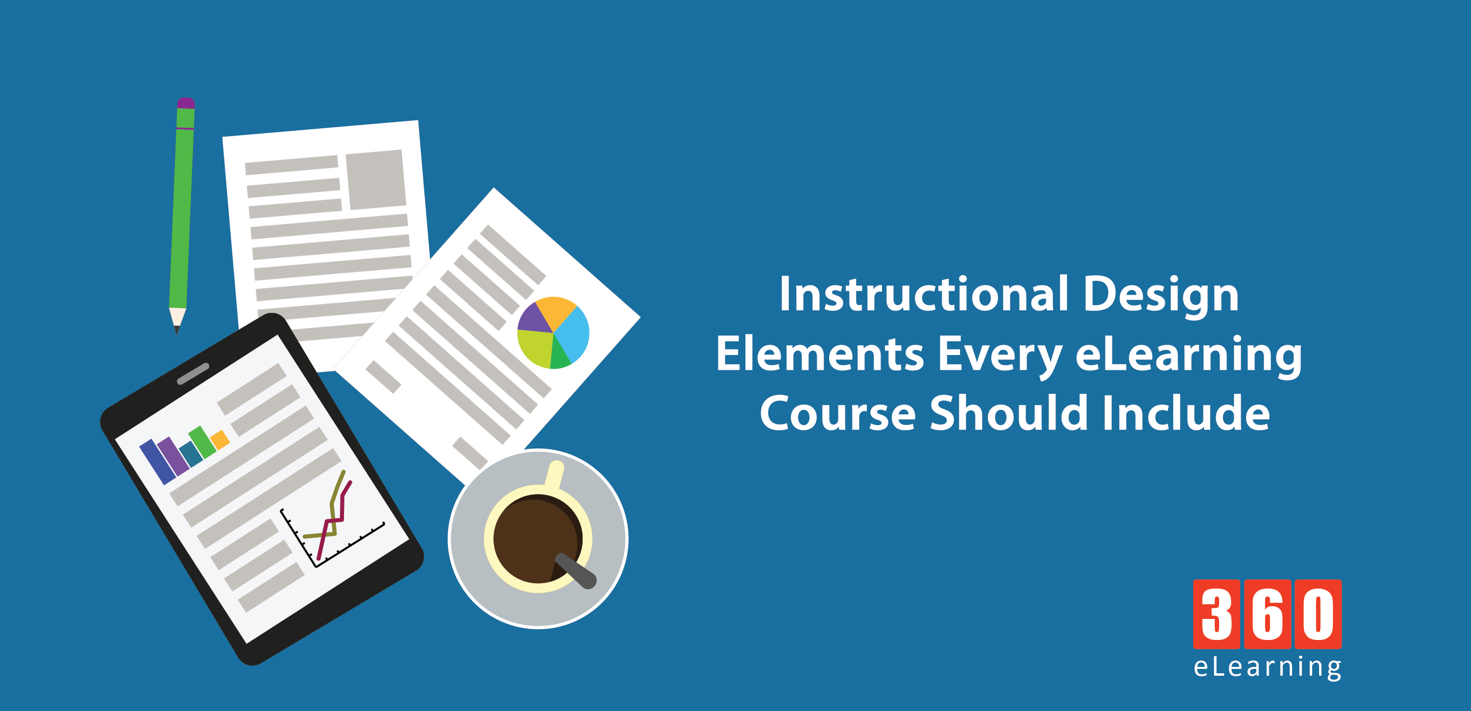 Instructional Design Elements Every Elearning Course Should Include 360elearning Blog