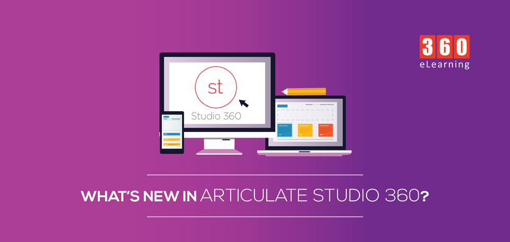What\'s New in Articulate Studio 360? - 360eLearning Blog