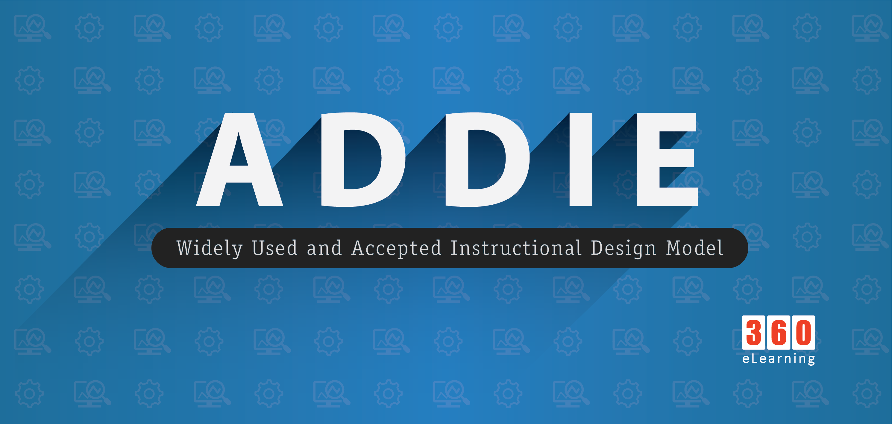 Addie Widely Used And Accepted Instructional Design Model 360elearning Blog